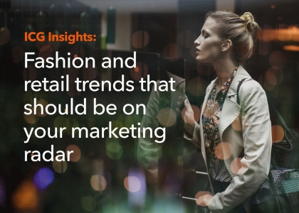 Fashion and retail trends that should be on your marketing radar