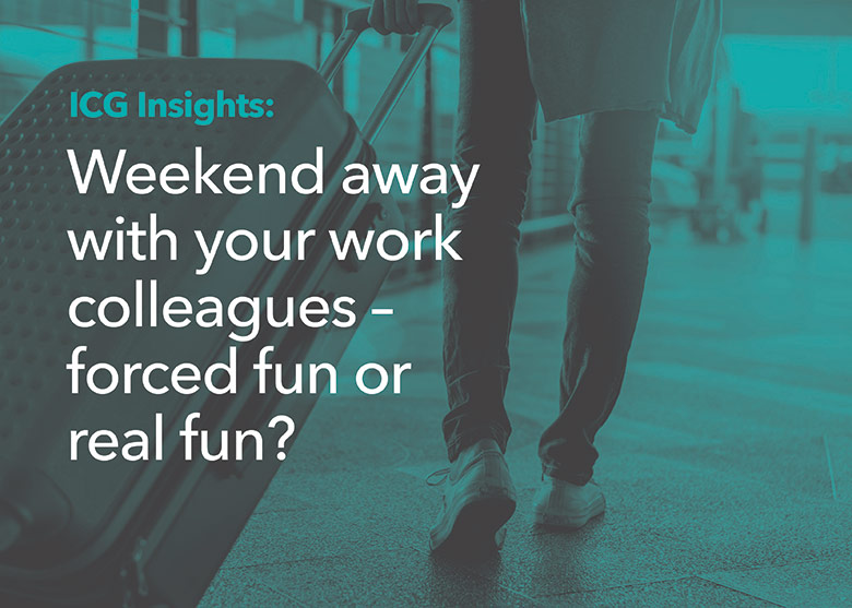 Weekend away with your work colleagues - forced fun or real fun?